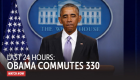 Last 24 Hours: Obama Commutes 330